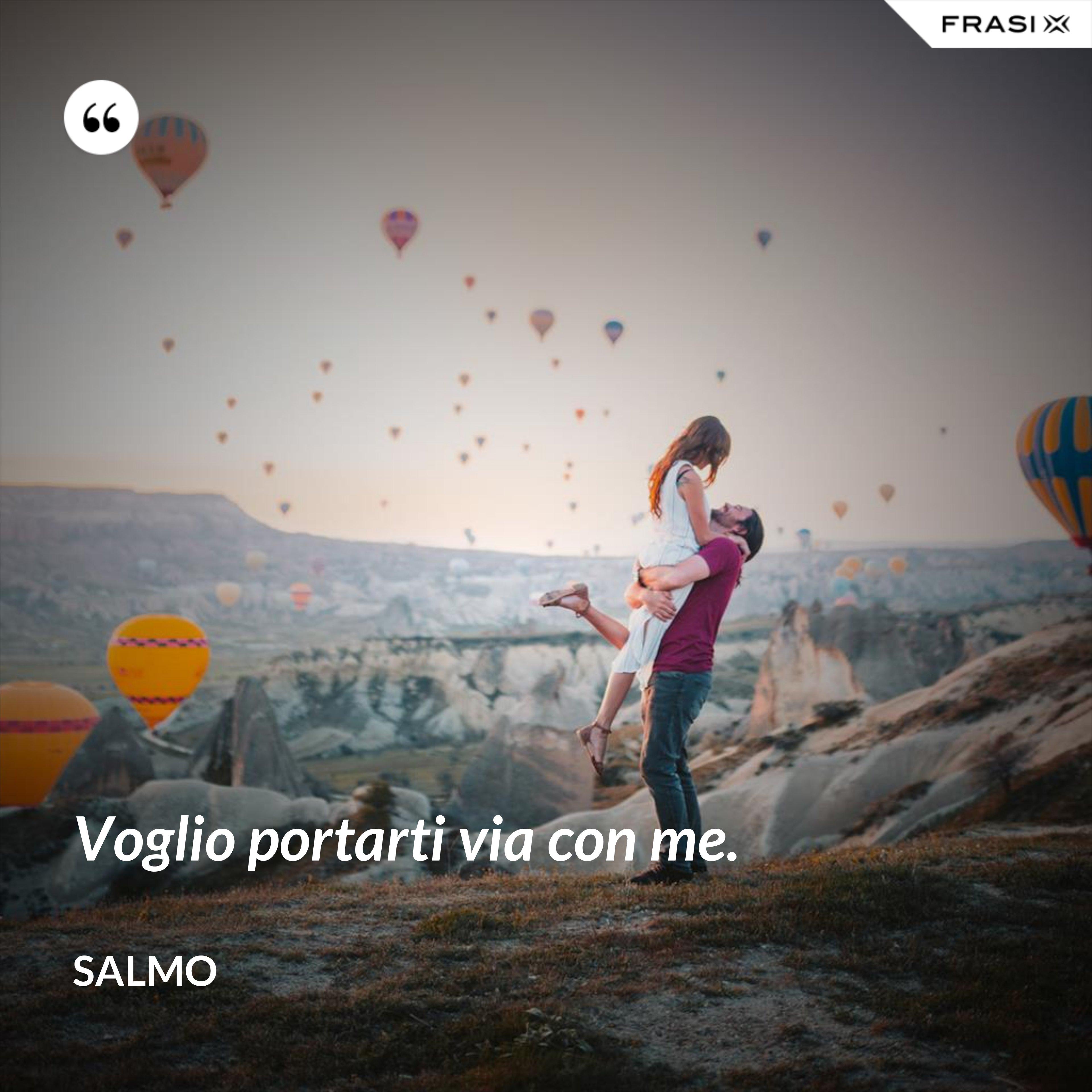 Voglio portarti via con me. - Salmo