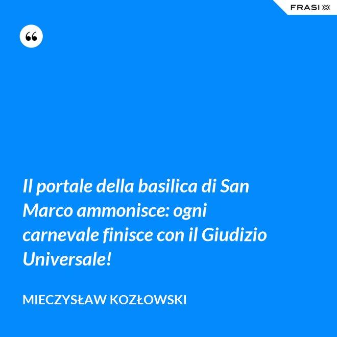 Il portale della basilica di San Marco ammonisce: ogni carnevale finisce con il Giudizio Universale! - Mieczysław Kozłowski