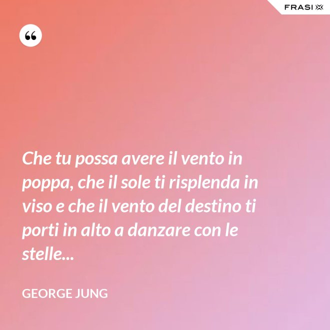 Che tu possa avere il vento in poppa, che il sole ti risplenda in viso e che il vento del destino ti porti in alto a danzare con le stelle... - George Jung