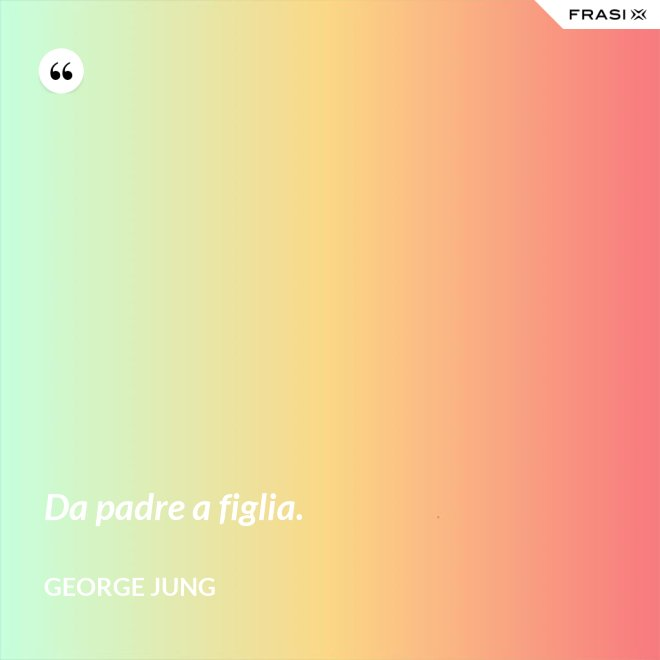 Da padre a figlia. - George Jung