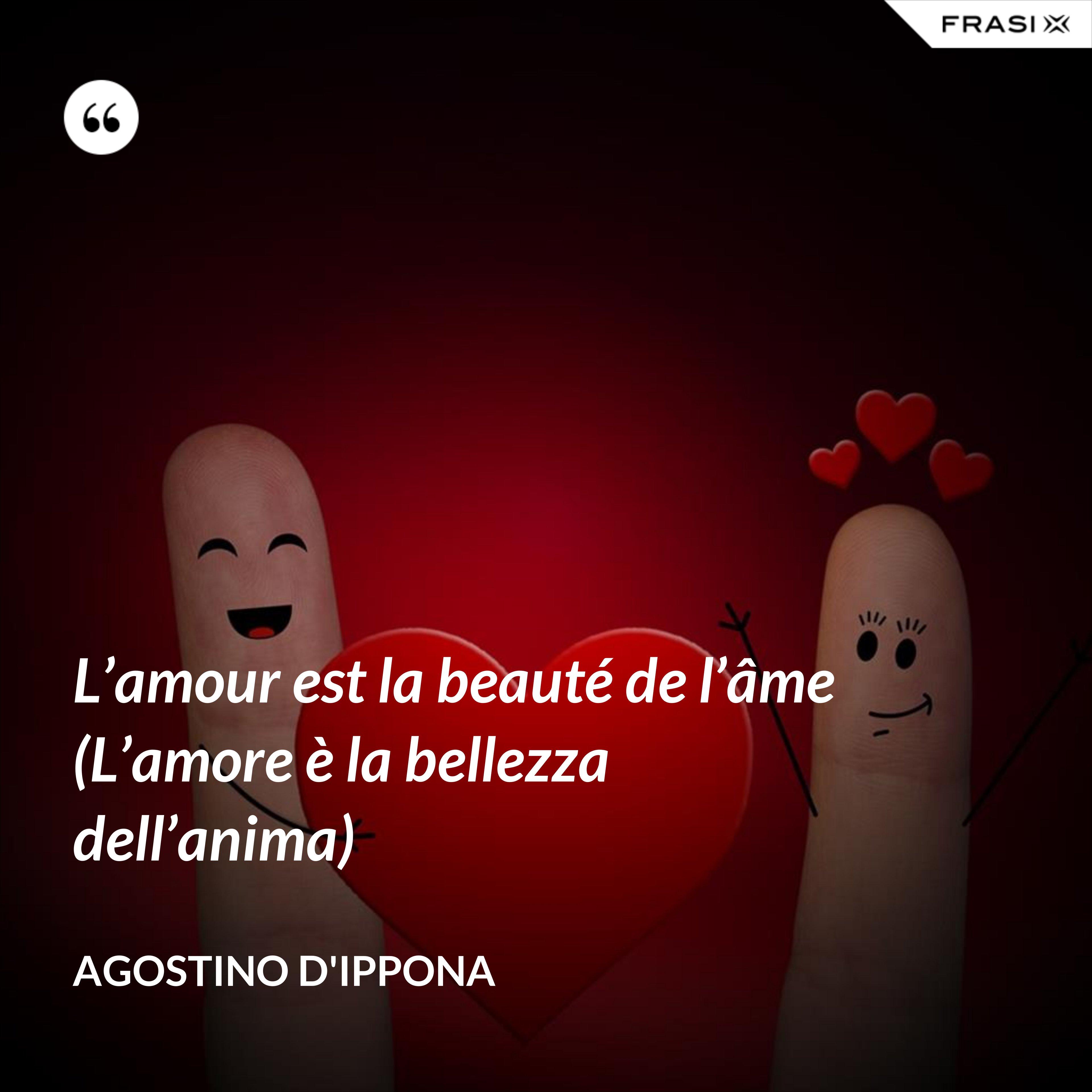 L'amour est la beauté de l'âme (L'amore è la bellezza dell'anima) - Agostino d'Ippona