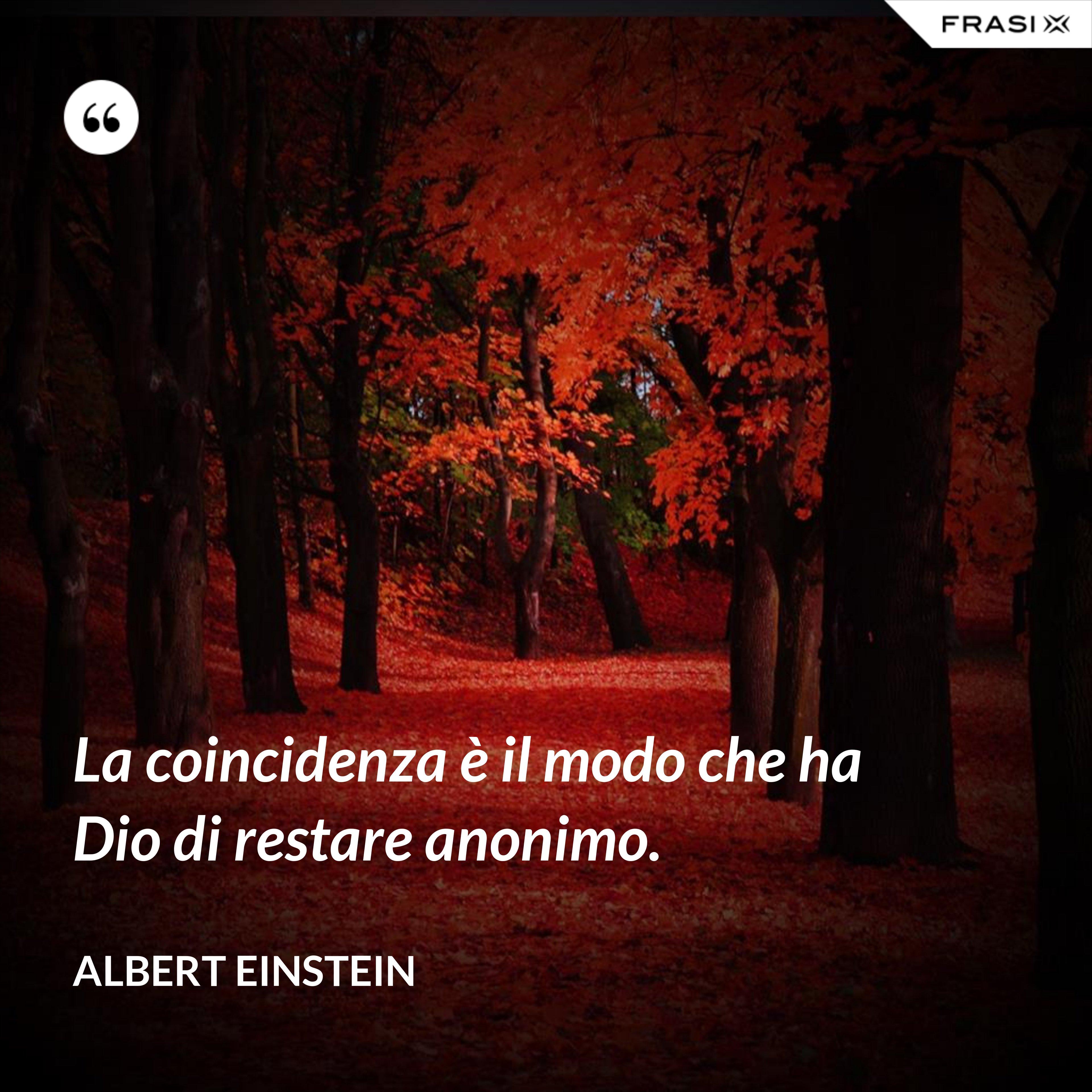 La coincidenza è il modo che ha Dio di restare anonimo. - Albert Einstein