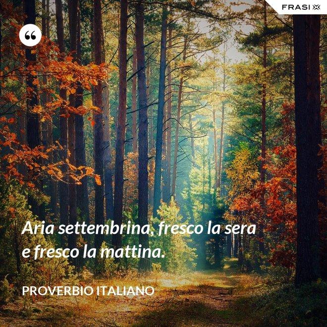 Aria settembrina, fresco la sera e fresco la mattina. - Proverbio italiano