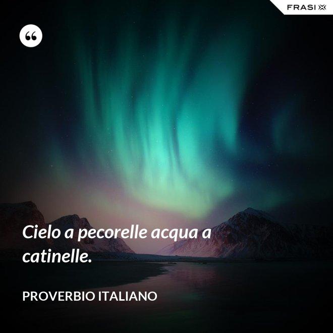 Cielo a pecorelle acqua a catinelle. - Proverbio italiano