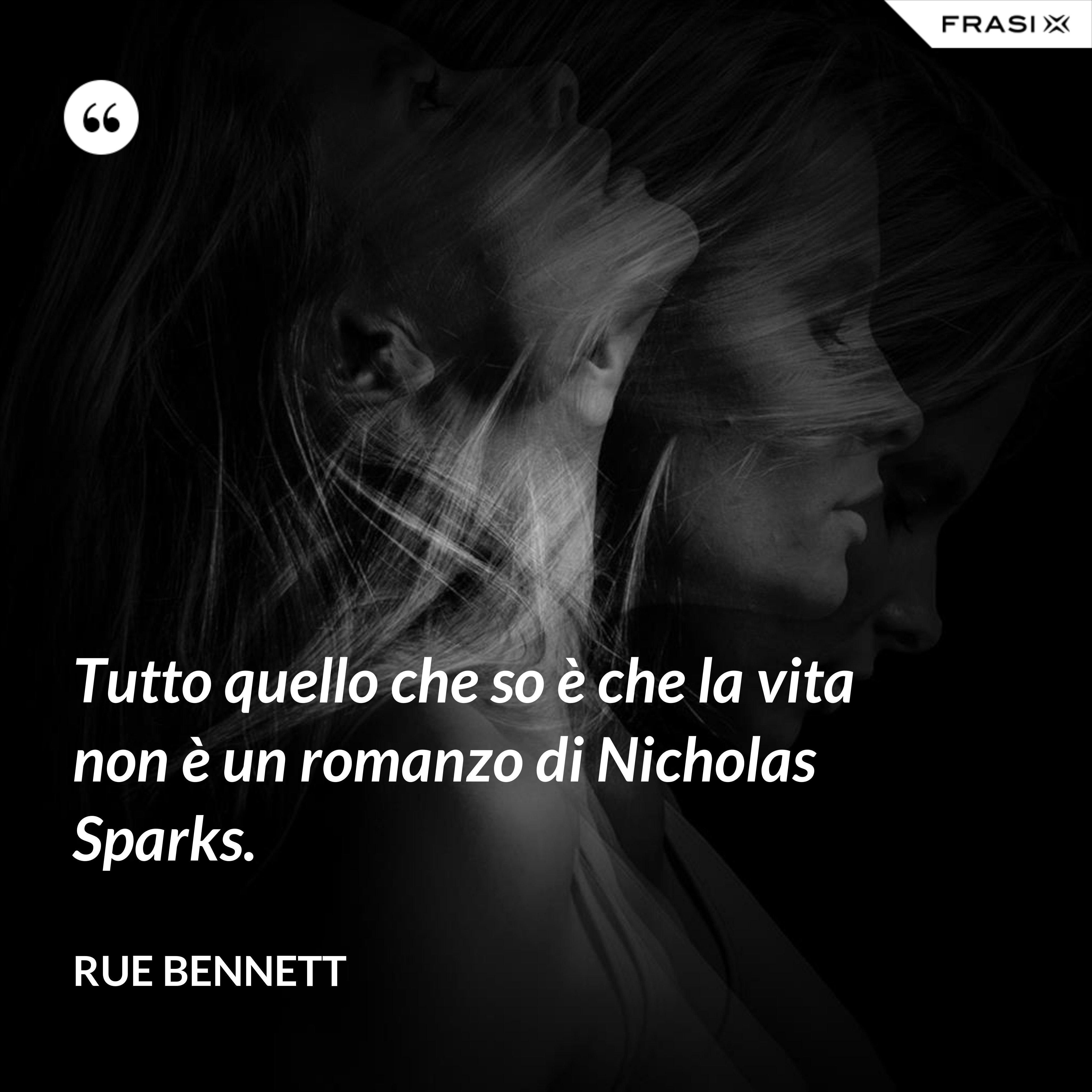 Tutto quello che so è che la vita non è un romanzo di Nicholas Sparks. - Rue Bennett