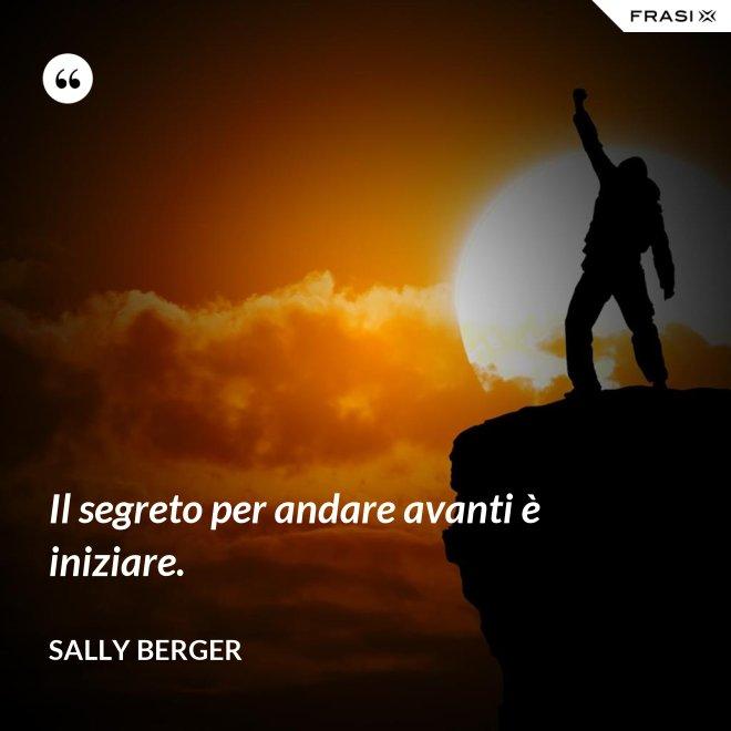 Il segreto per andare avanti è iniziare. - Sally Berger