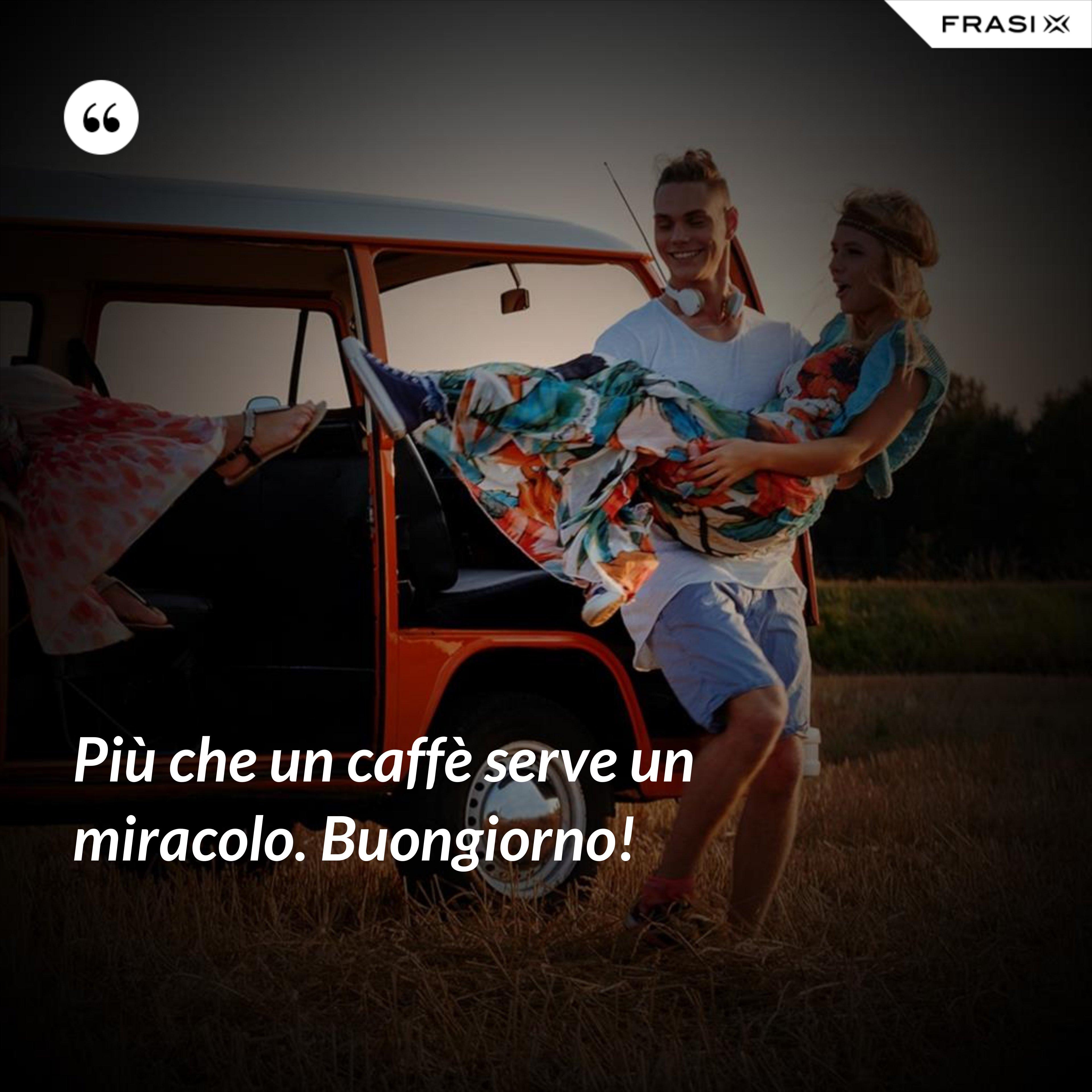 Più che un caffè serve un miracolo. Buongiorno! - Anonimo