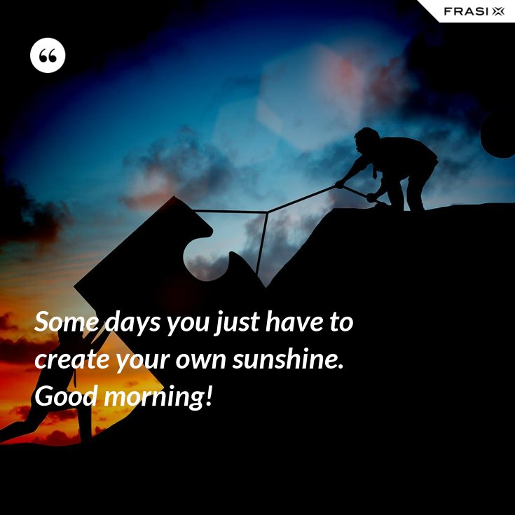 Some days you just have to create your own sunshine. Good morning!