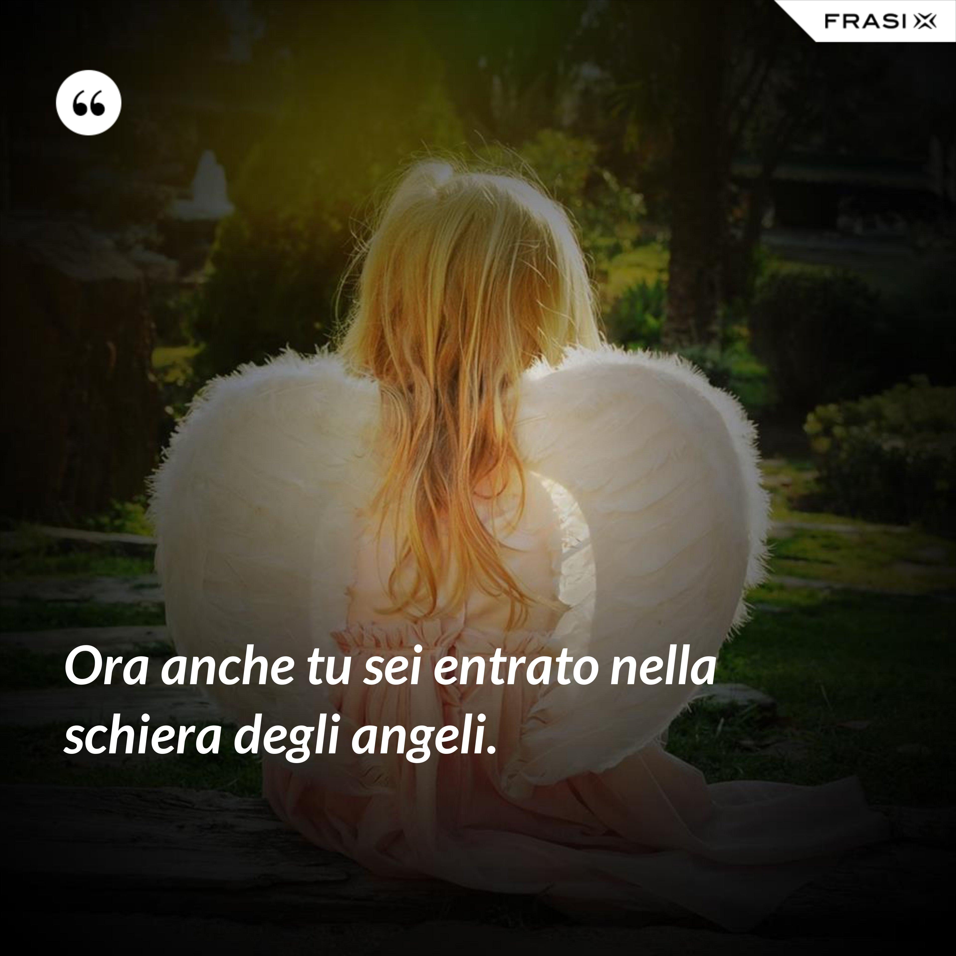 Ora anche tu sei entrato nella schiera degli angeli. - Anonimo
