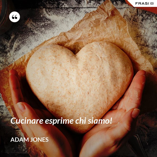 Cucinare esprime chi siamo! - Adam Jones