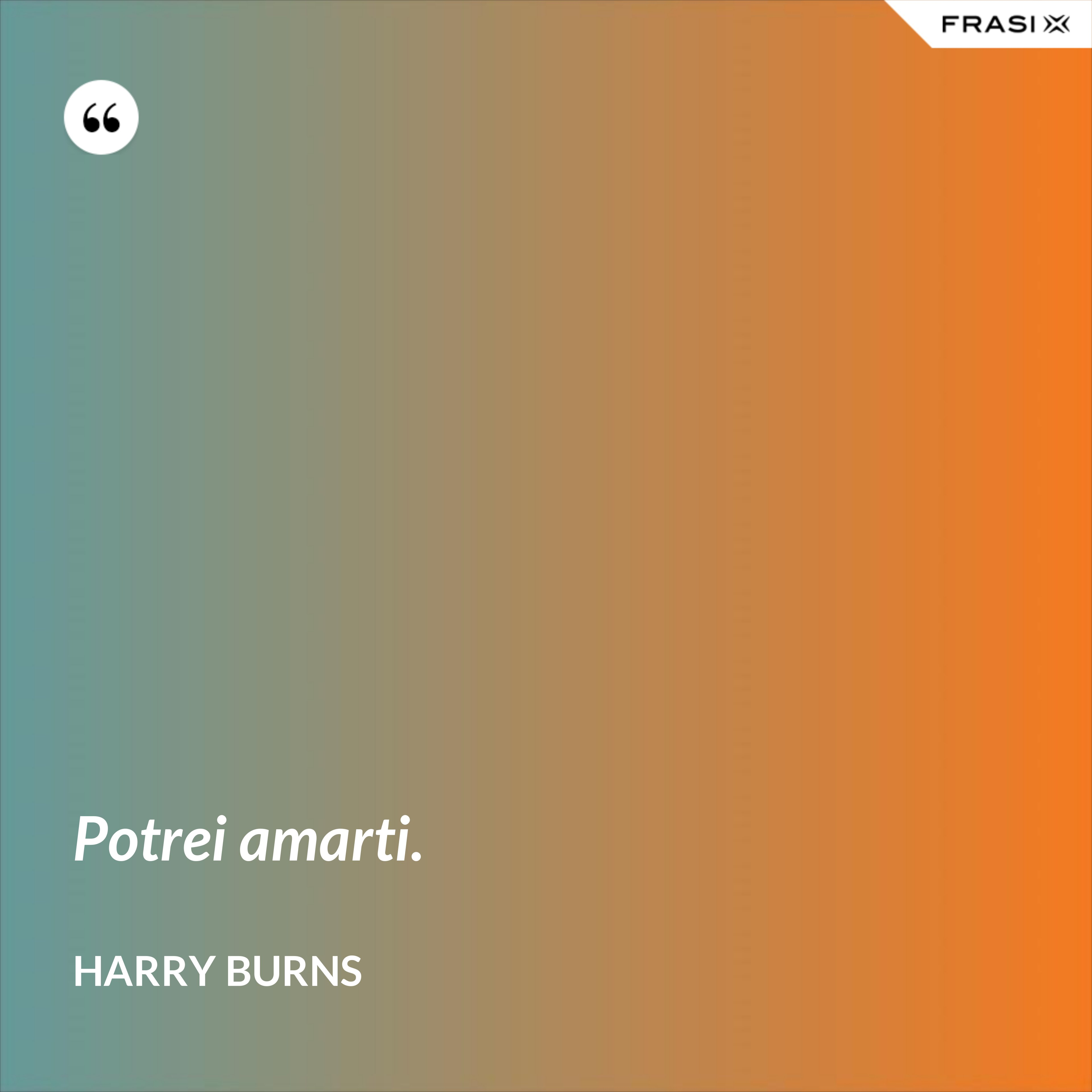 Potrei amarti. - Harry Burns
