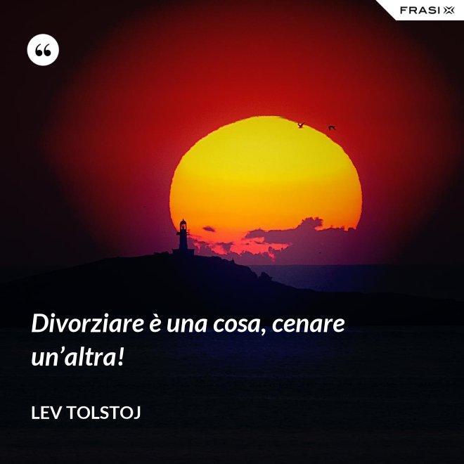 Divorziare è una cosa, cenare un'altra! - Lev Tolstoj