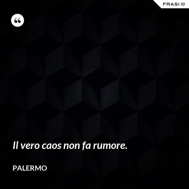 Il vero caos non fa rumore. - Palermo