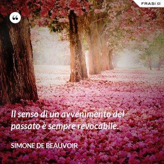 Il senso di un avvenimento del passato è sempre revocabile. - Simone De Beauvoir