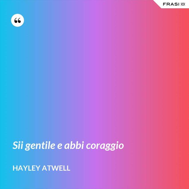 Sii gentile e abbi coraggio - Hayley Atwell