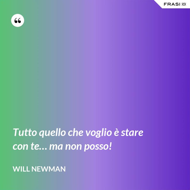 Tutto quello che voglio è stare con te… ma non posso! - Will Newman