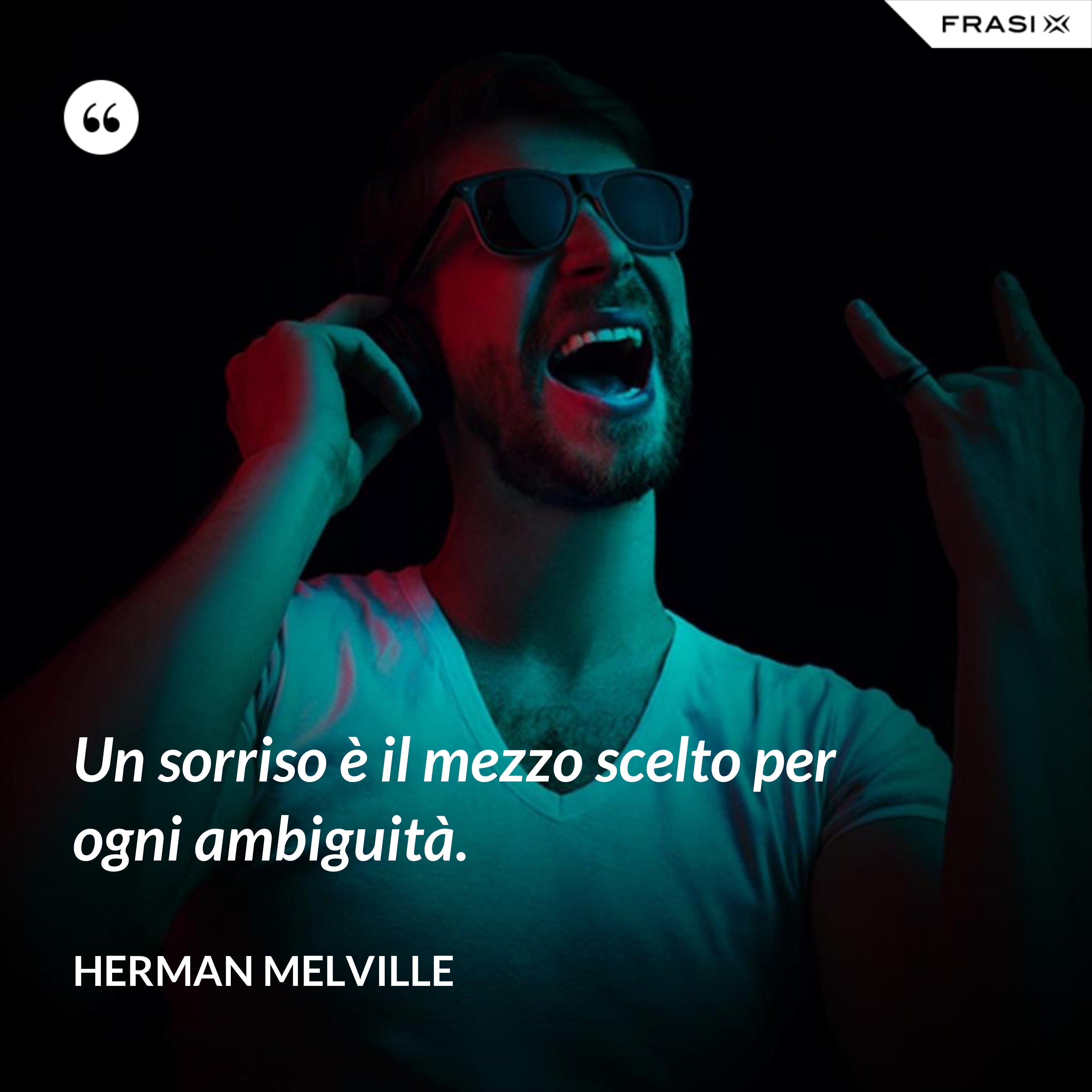 Un sorriso è il mezzo scelto per ogni ambiguità. - Herman Melville