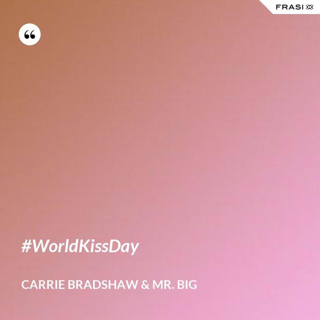 #WorldKissDay - Carrie Bradshaw & Mr. Big