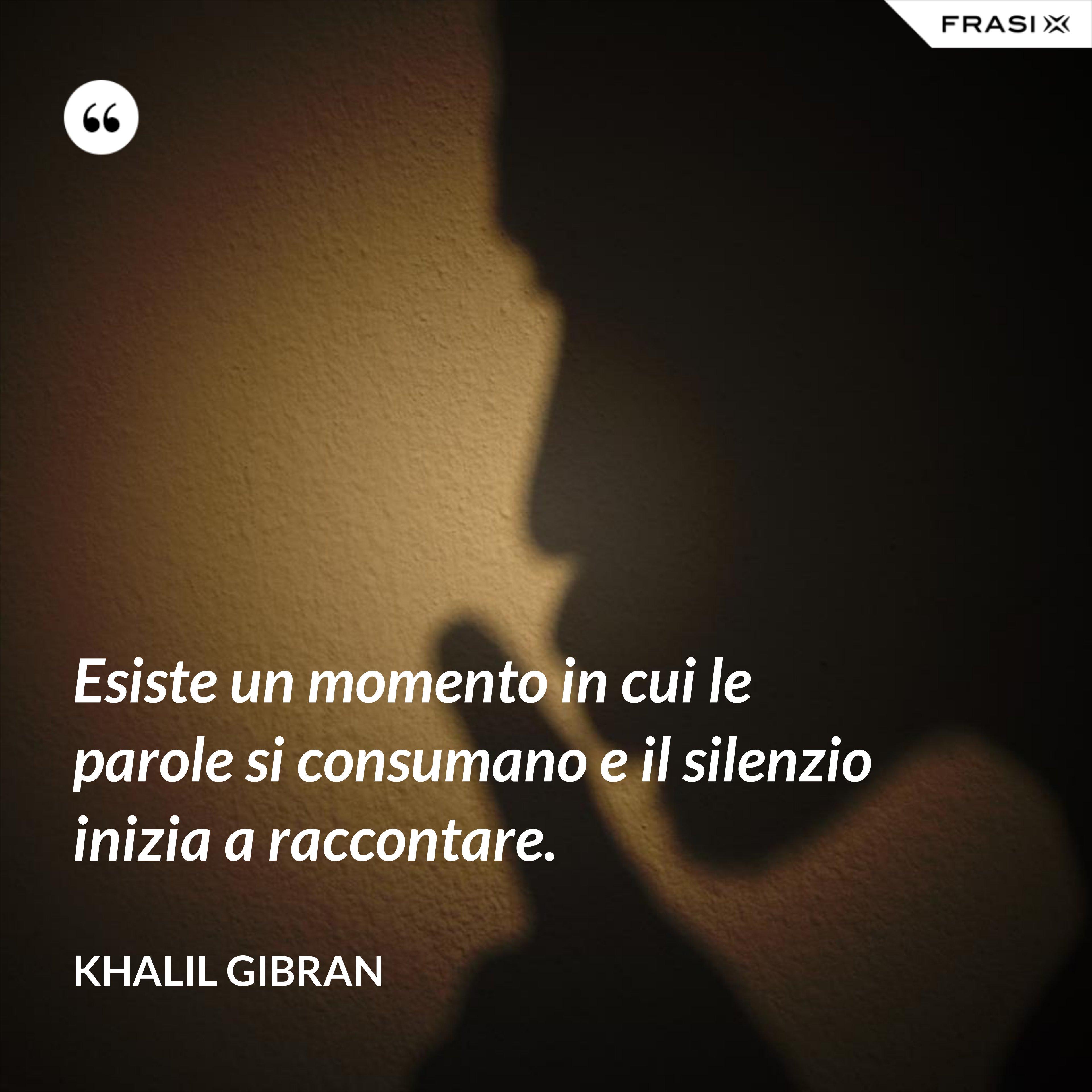 Esiste un momento in cui le parole si consumano e il silenzio inizia a raccontare. - Khalil Gibran