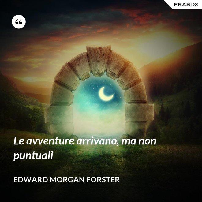 Le avventure arrivano, ma non puntuali - Edward Morgan Forster