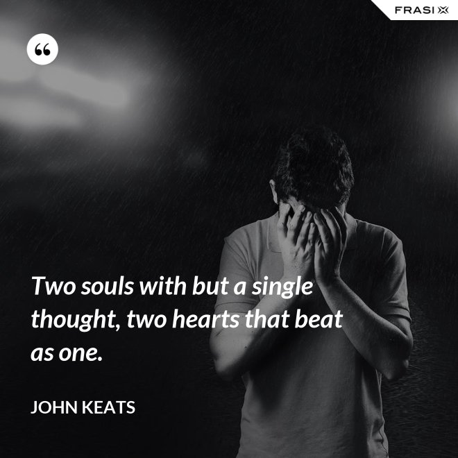 Two souls with but a single thought, two hearts that beat as one. - John Keats