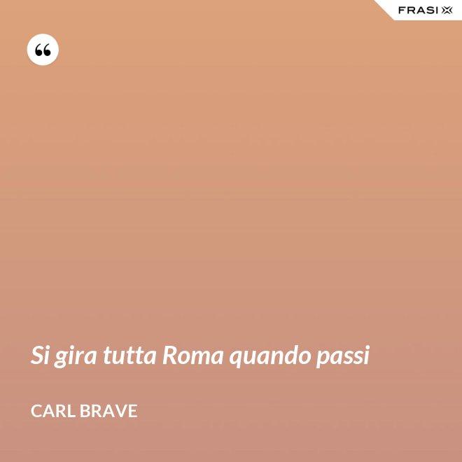 Si gira tutta Roma quando passi - Carl Brave