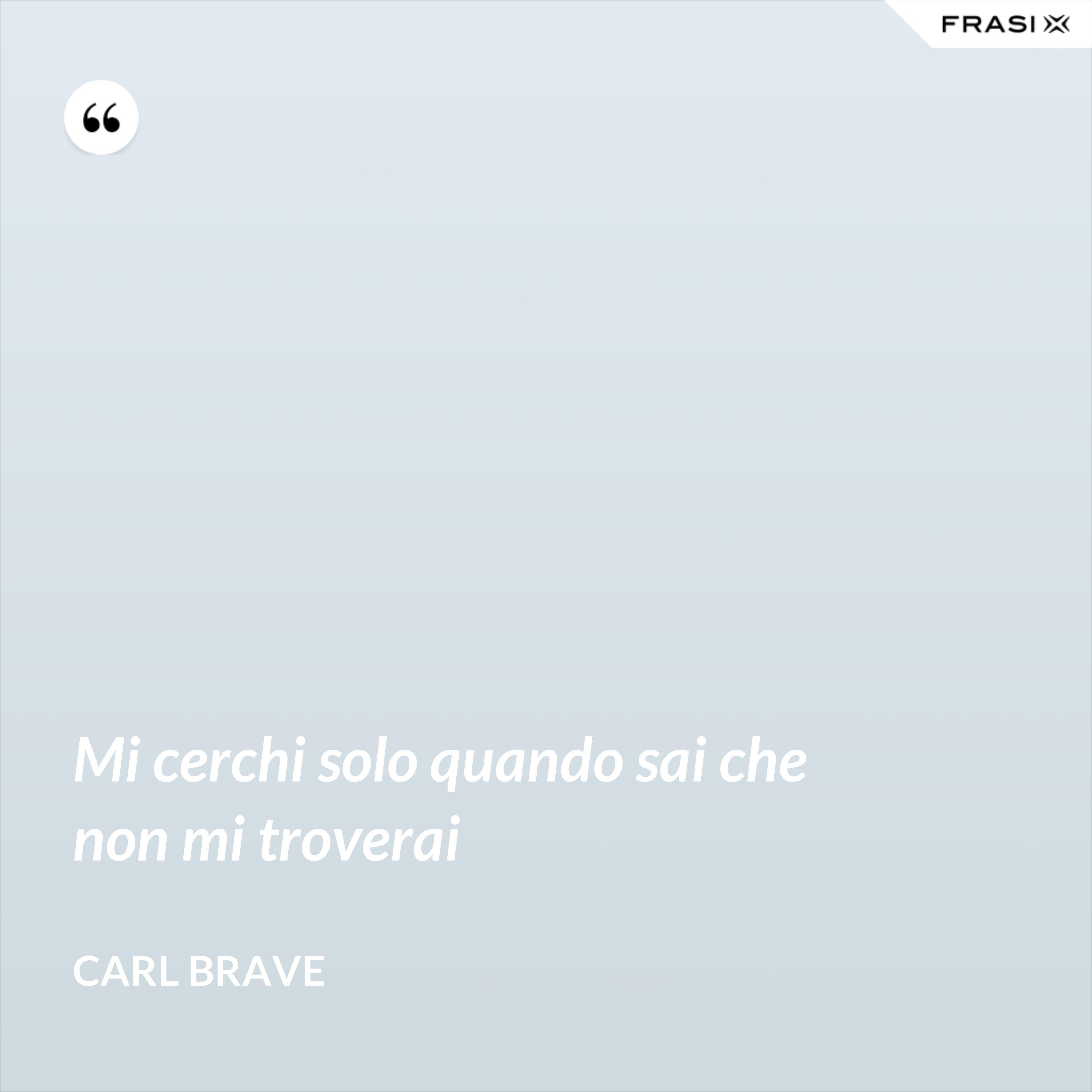 Mi cerchi solo quando sai che non mi troverai - Carl Brave