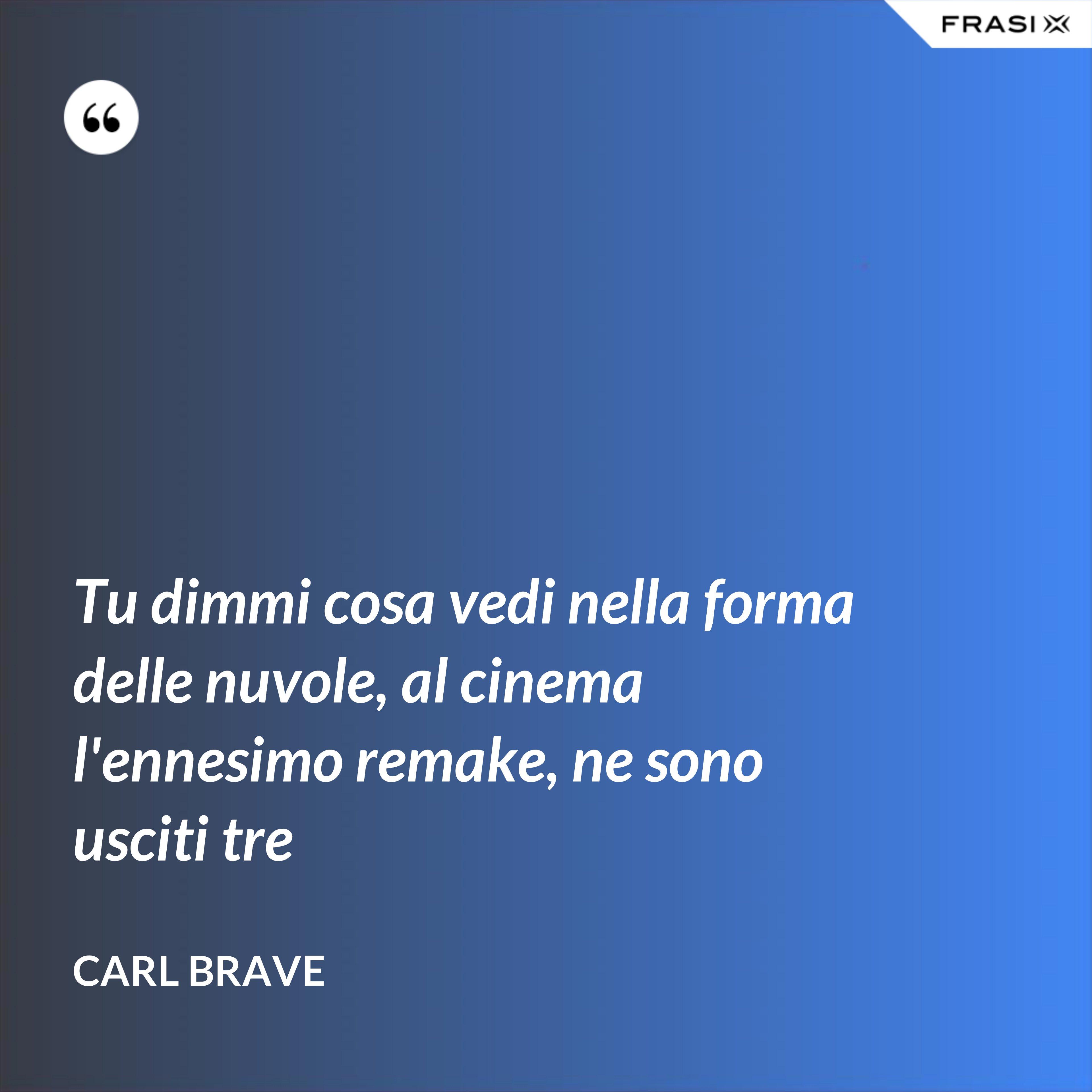 Tu dimmi cosa vedi nella forma delle nuvole, al cinema l'ennesimo remake, ne sono usciti tre - Carl Brave
