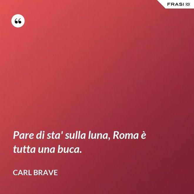 Pare di sta' sulla luna, Roma è tutta una buca. - Carl Brave