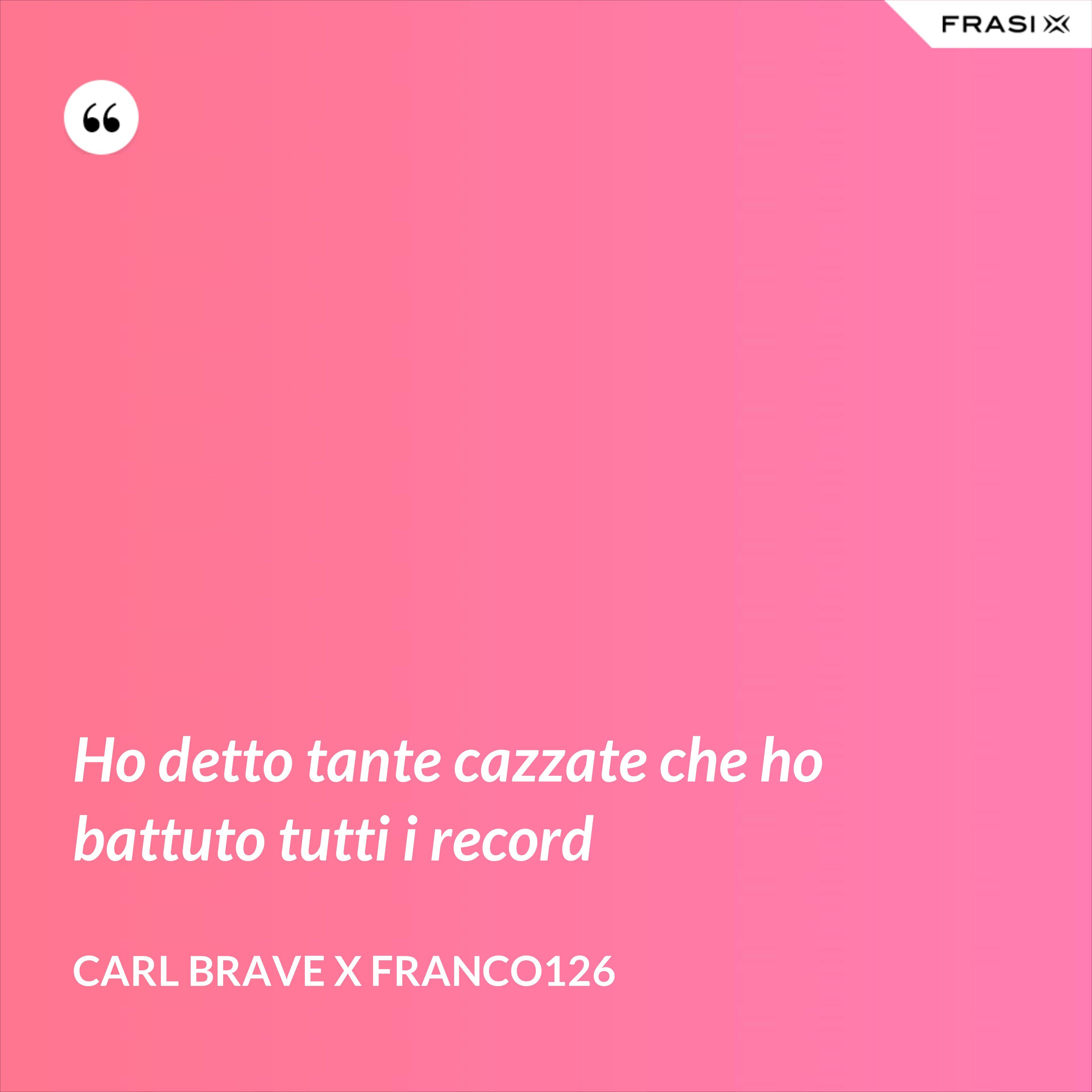 Ho detto tante cazzate che ho battuto tutti i record - Carl Brave X Franco126