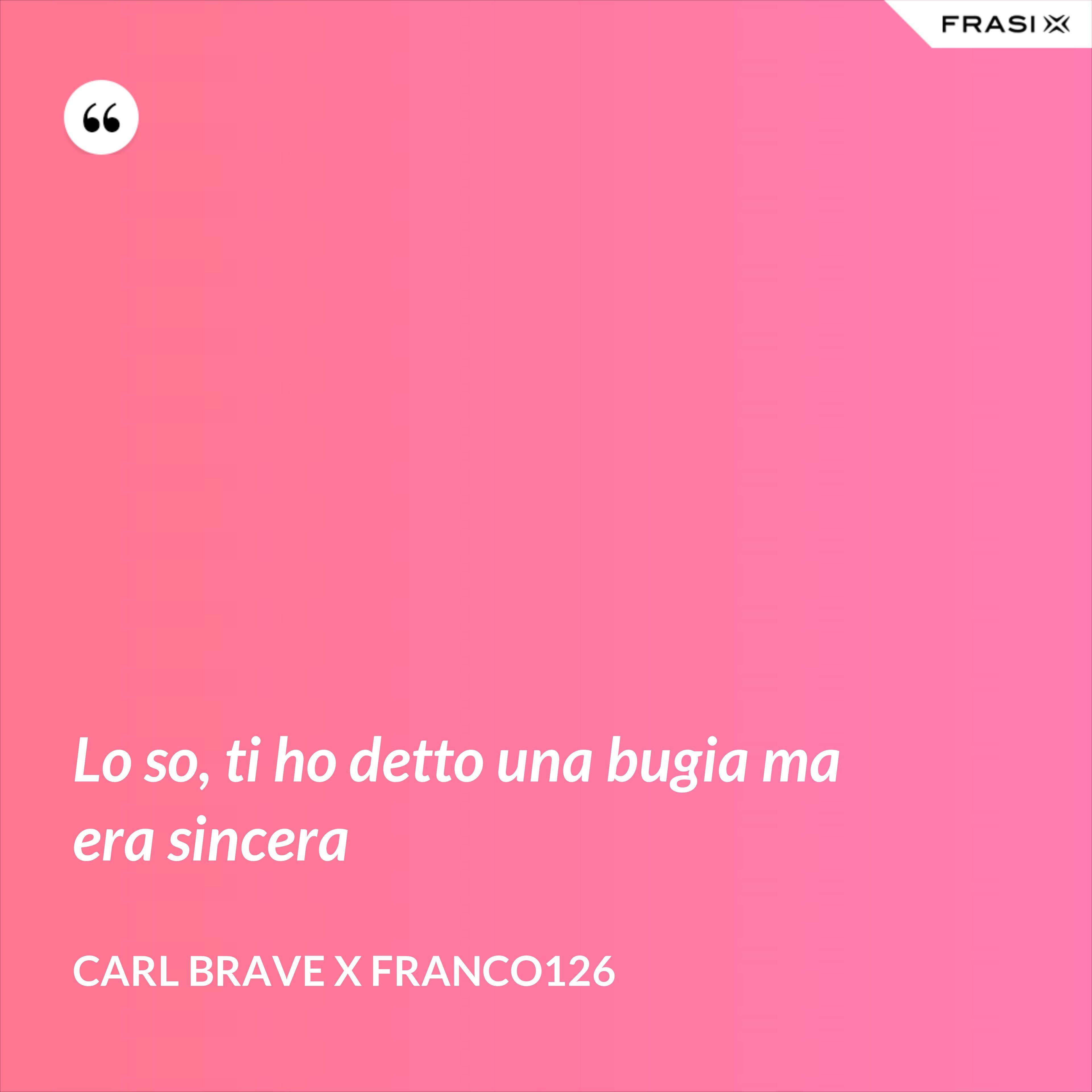 Lo so, ti ho detto una bugia ma era sincera - Carl Brave X Franco126