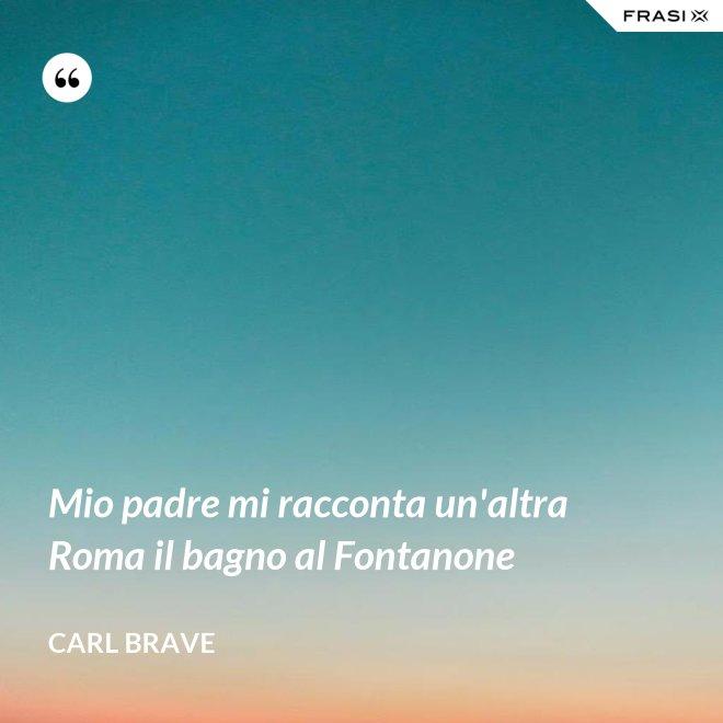 Mio padre mi racconta un'altra Roma il bagno al Fontanone - Carl Brave