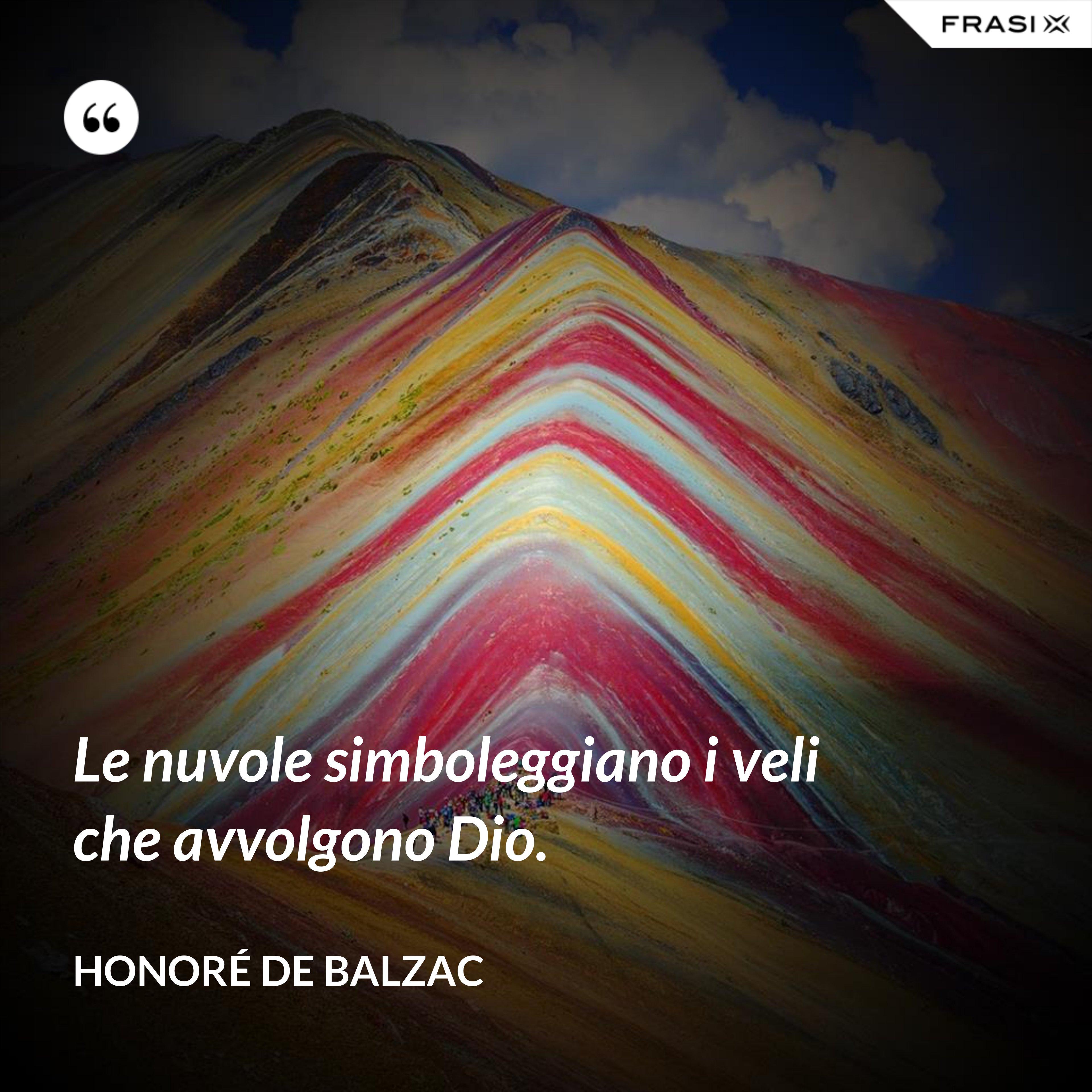 Le nuvole simboleggiano i veli che avvolgono Dio. - Honoré de Balzac