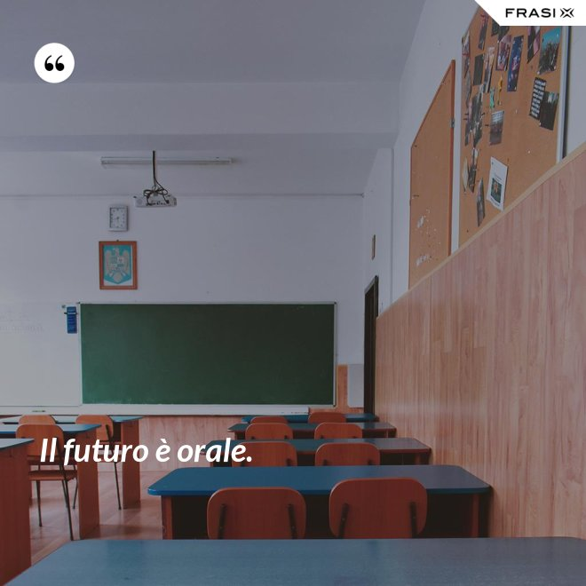 Il futuro è orale. - Anonimo