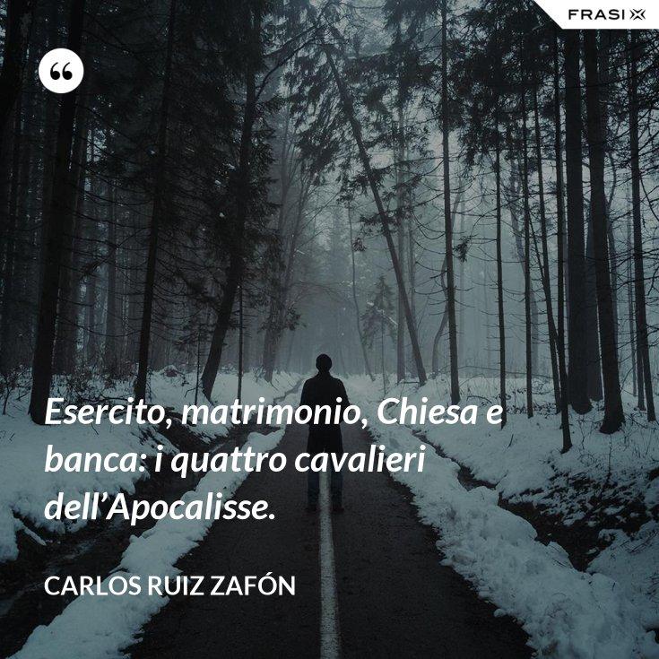 Esercito, matrimonio, Chiesa e banca: i quattro cavalieri dell'Apocalisse.