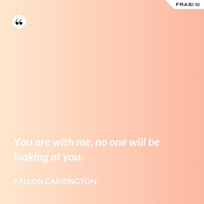 You are with me, no one will be looking at you. - Fallon Carrington