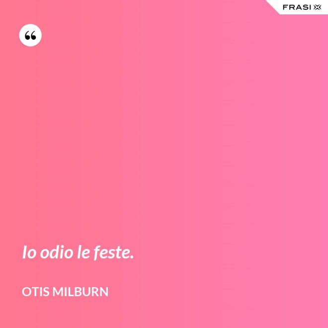 Io odio le feste. - Otis Milburn