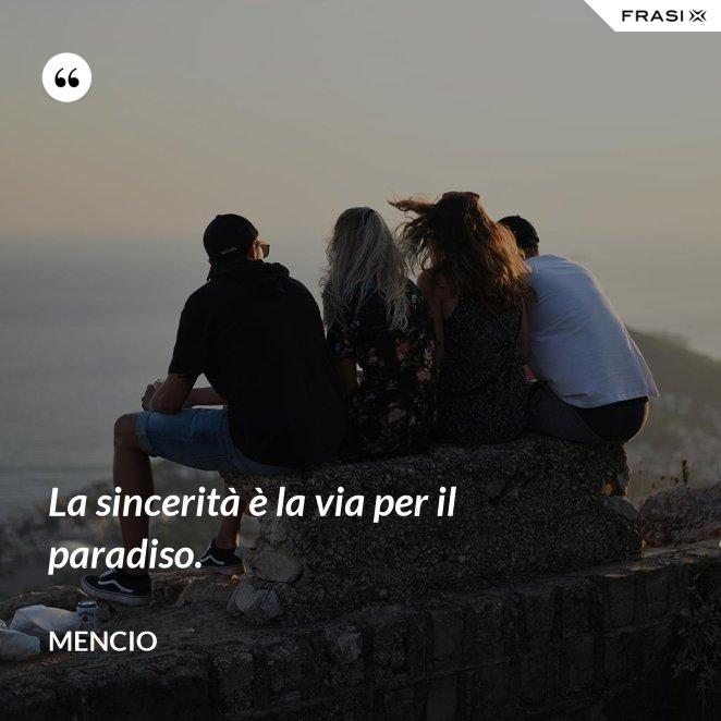 La sincerità è la via per il paradiso.