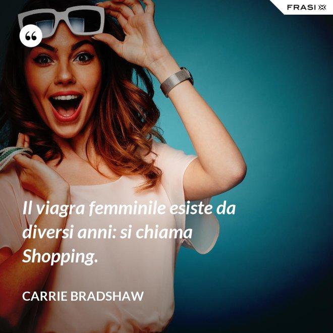 Il viagra femminile esiste da diversi anni: si chiama Shopping. - Carrie Bradshaw