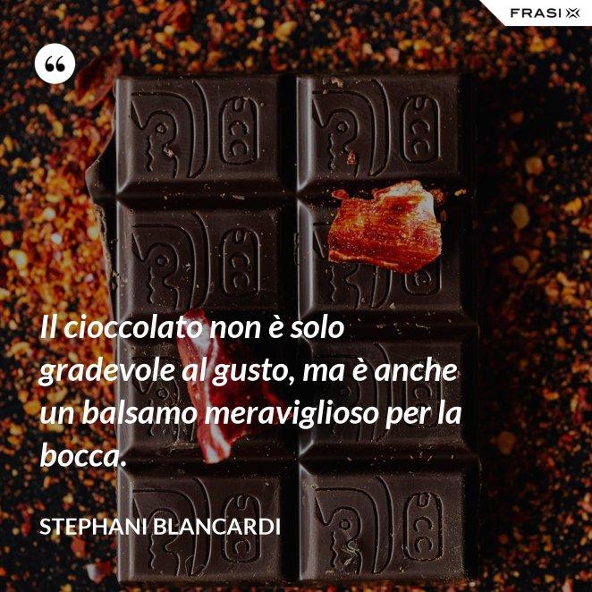 Il cioccolato non è solo gradevole al gusto, ma è anche un balsamo meraviglioso per la bocca.