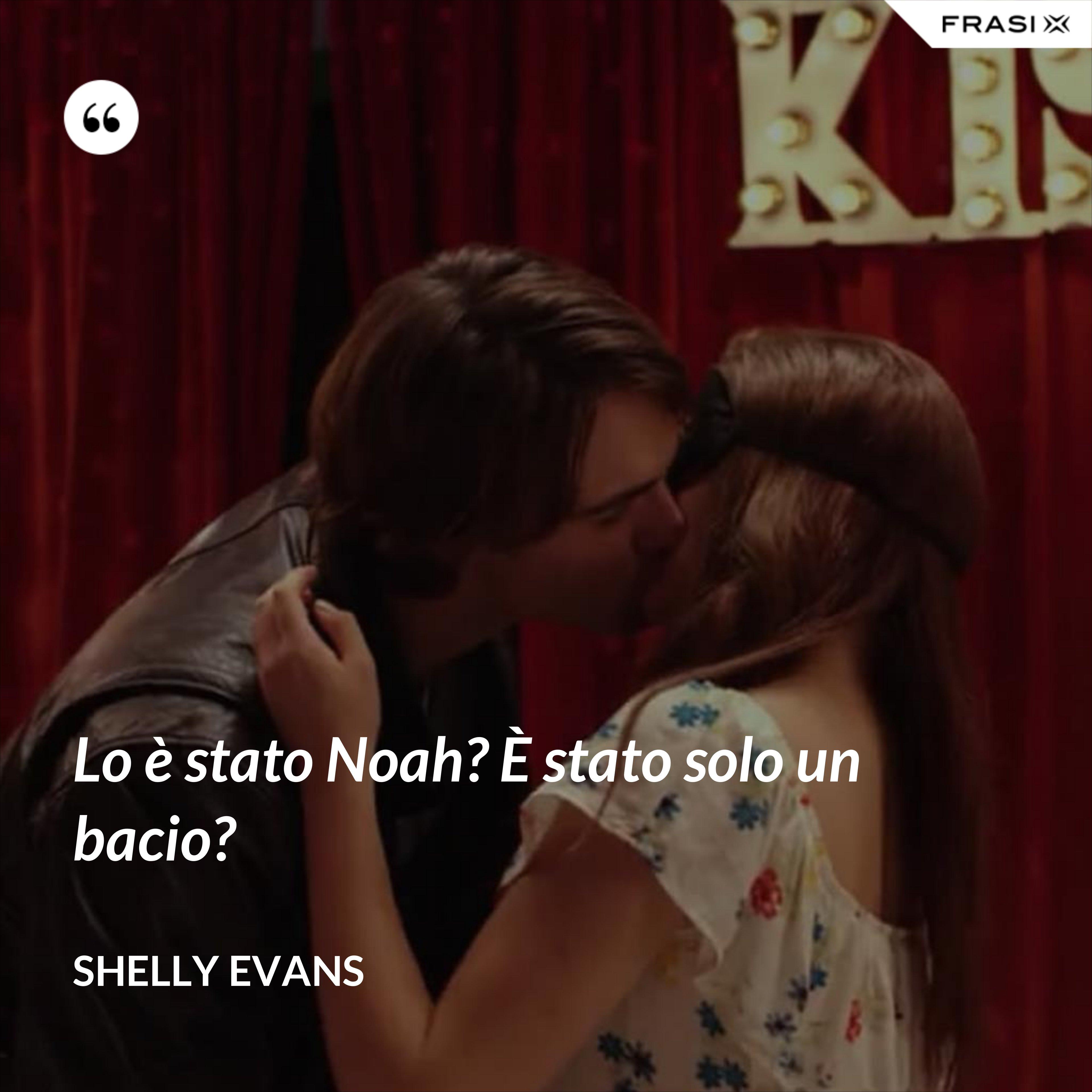 Lo è stato Noah? È stato solo un bacio? - Shelly Evans