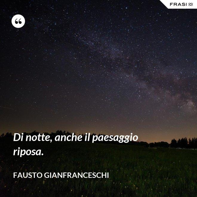 Di notte, anche il paesaggio riposa. - Fausto Gianfranceschi
