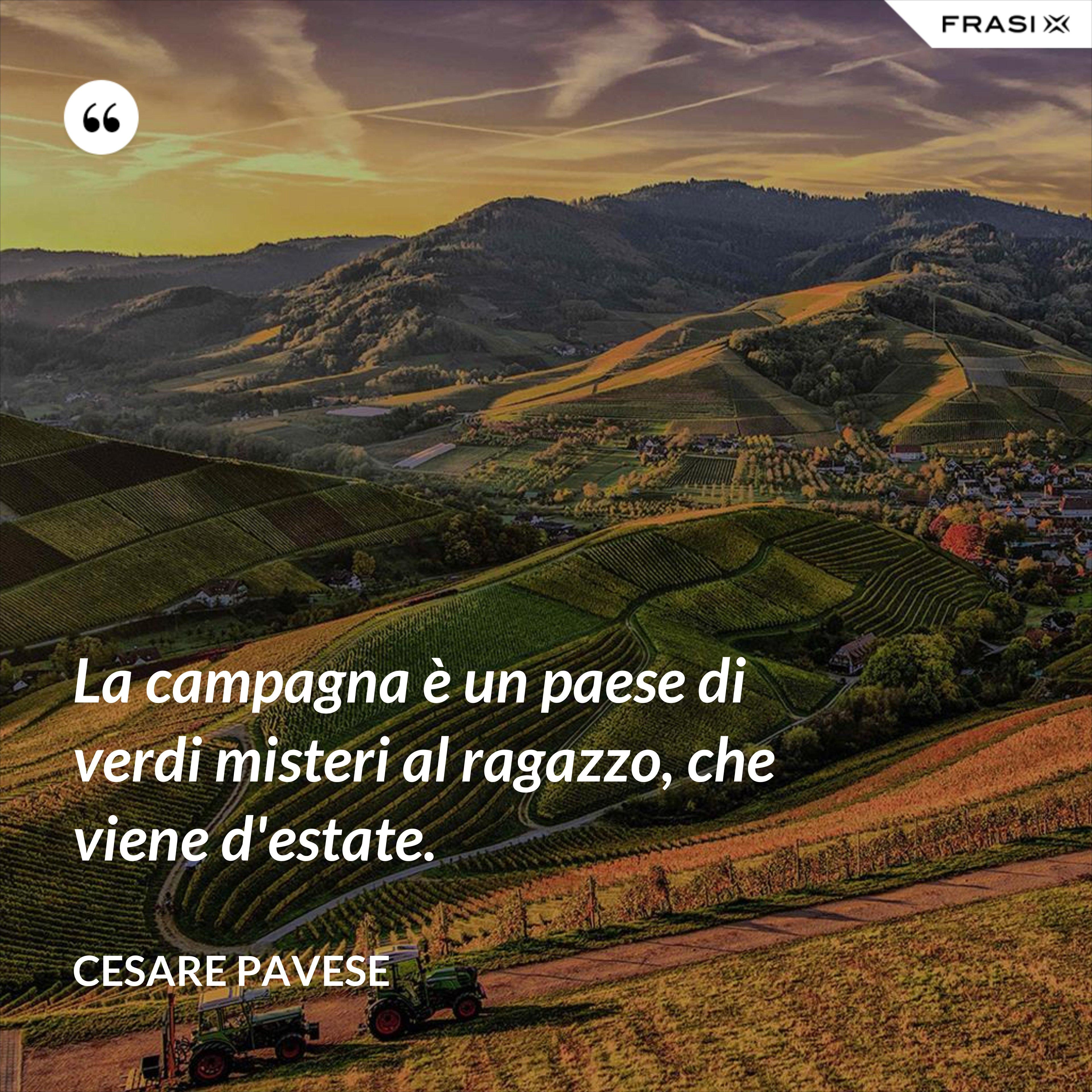 La campagna è un paese di verdi misteri al ragazzo, che viene d'estate. - Cesare Pavese