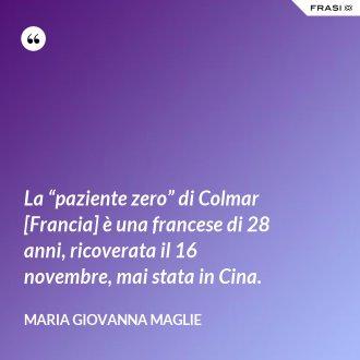 """La """"paziente zero"""" di Colmar [Francia] è una francese di 28 anni, ricoverata il 16 novembre, mai stata in Cina. - Maria Giovanna Maglie"""
