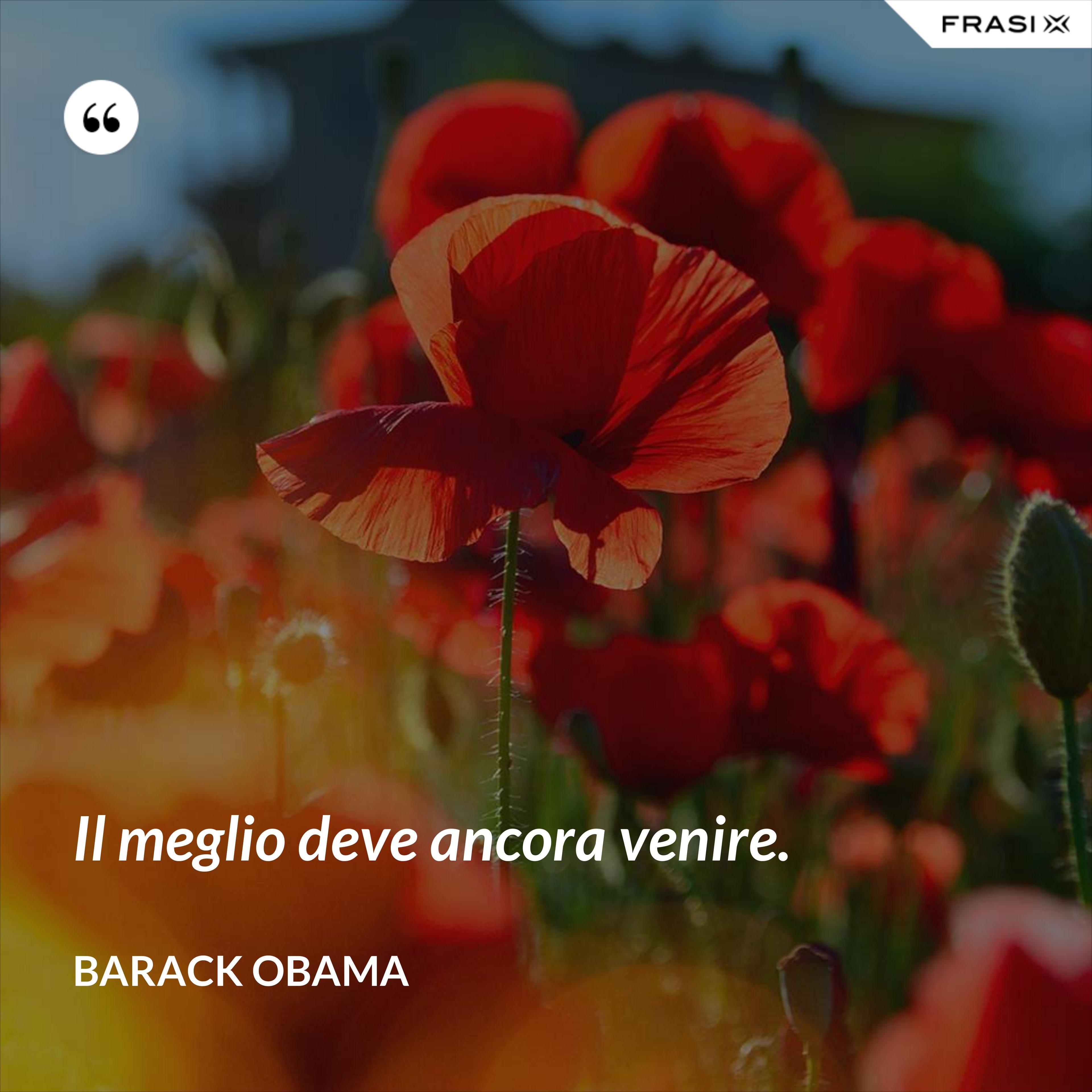 Il meglio deve ancora venire. - Barack Obama