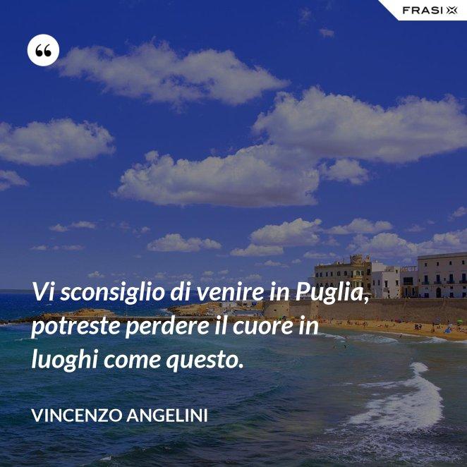 Vi sconsiglio di venire in Puglia, potreste perdere il cuore in luoghi come questo.
