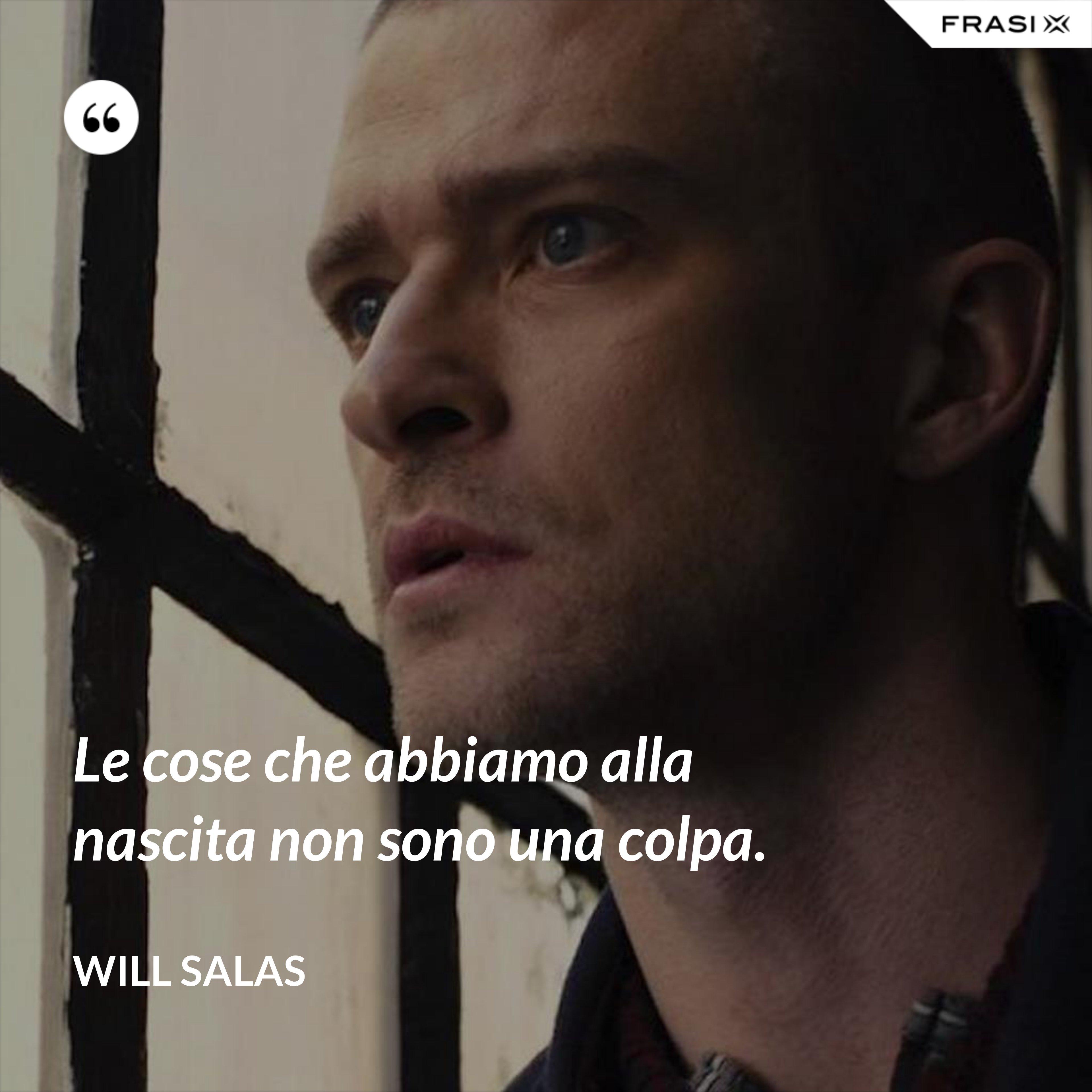Le cose che abbiamo alla nascita non sono una colpa. - Will Salas