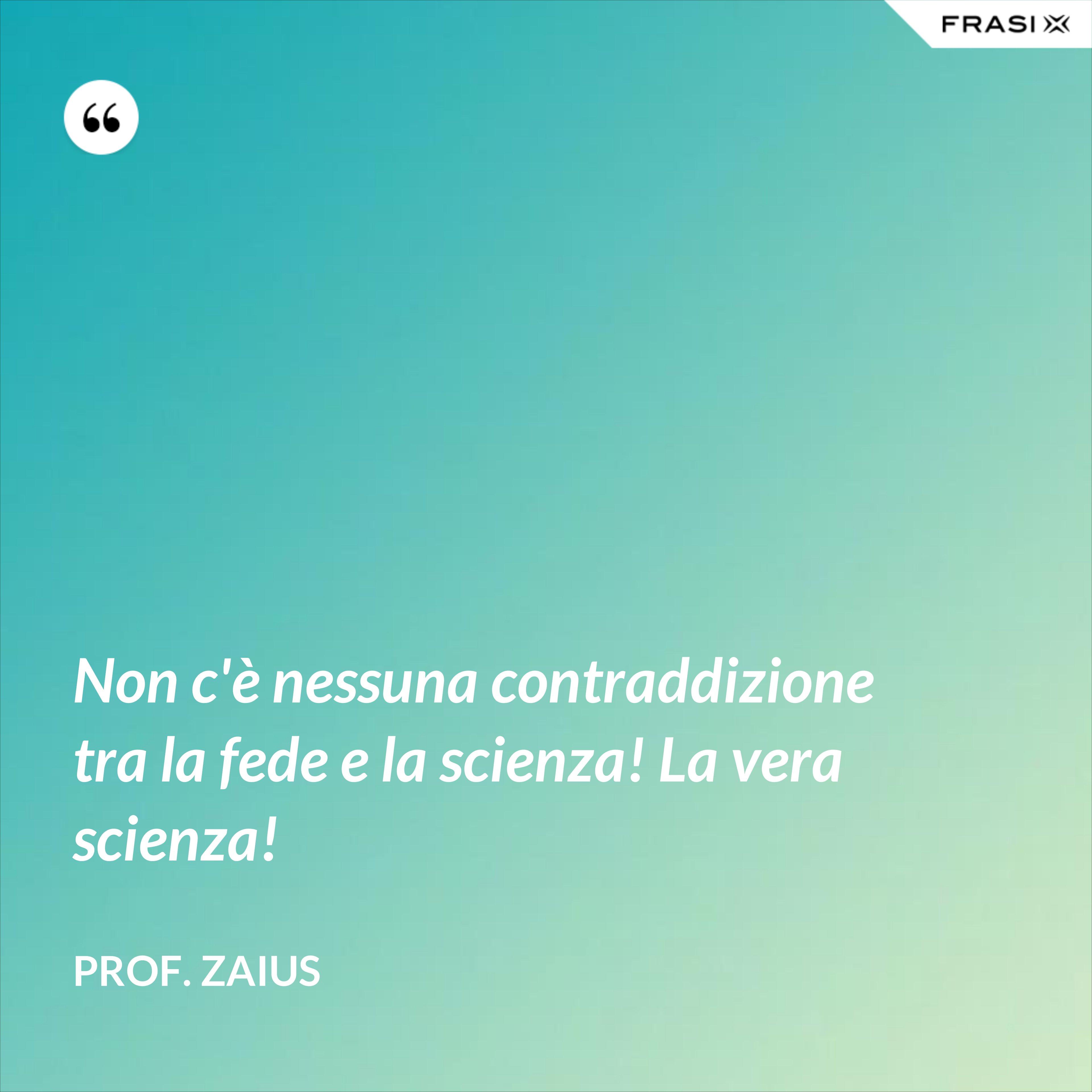 Non c'è nessuna contraddizione tra la fede e la scienza! La vera scienza! - Prof. Zaius