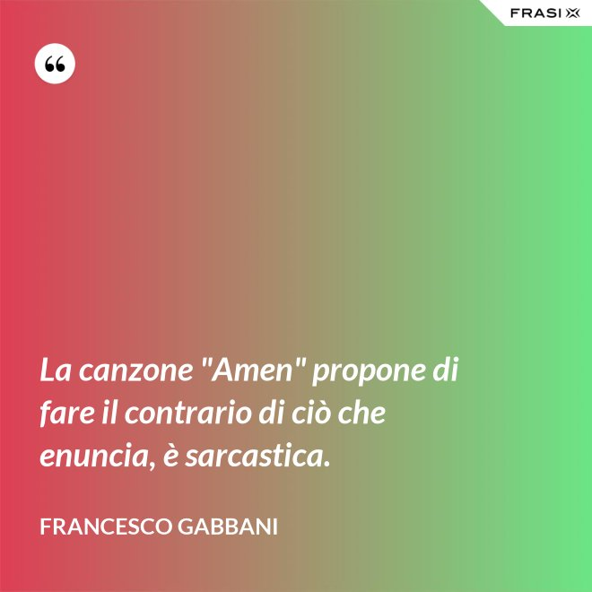"""La canzone """"Amen"""" propone di fare il contrario di ciò che enuncia, è sarcastica. - Francesco Gabbani"""