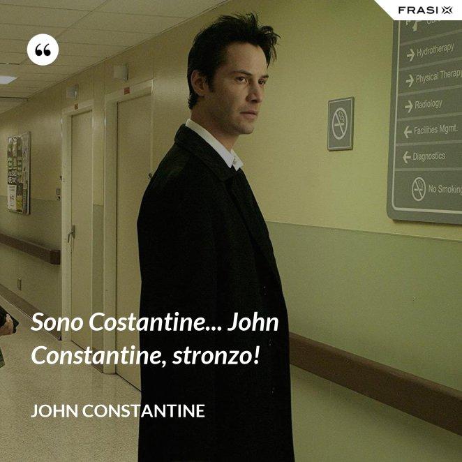 Sono Costantine... John Constantine, stronzo!